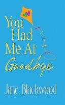 You Had Me At Goodbye
