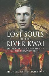 Lost Souls of the River Kwai: Experiences of a British Soldier on the Railway of Death