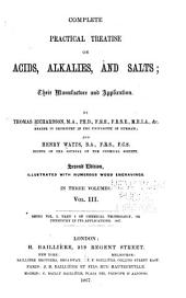 Complete Practical Treatise on Acids, Alkalies, and Salts: Their Manufacture and Application ... Being V.1, Pt. 3-5 of Chemical Technology; Or, Chemistry in Its Application, Volume 3