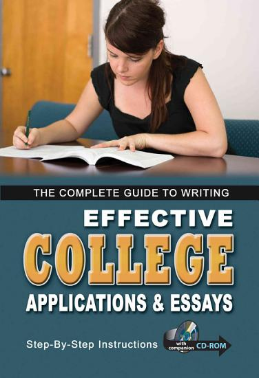The Complete Guide to Writing Effective College Applications   Essays for Admission and Scholarships PDF