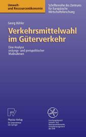 Verkehrsmittelwahl im Güterverkehr: Eine Analyse ordnungs- und preispolitischer Maßnahmen