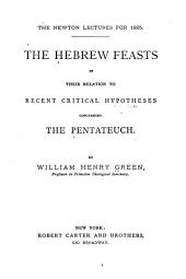 The Hebrew Feasts: In Their Relation to Recent Critical Hypotheses Concerning the Pentateuch