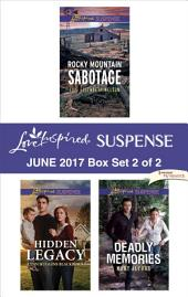 Harlequin Love Inspired Suspense June 2017 - Box Set 2 of 2: Rocky Mountain Sabotage\Hidden Legacy\Deadly Memories