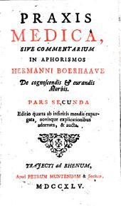 Praxis medica, sive Commentarii in Aphorismos de cognoscendis et curandis morbis. Ed. IV: Volume 2