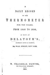 A Daily Record of the Thermometer for ten years, from 1840 to 1850, as kept at Delatour's ... New York