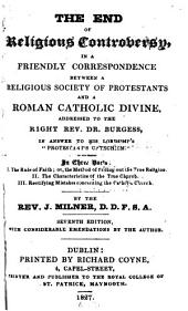 End of Religious Controversy: In a Friendly Correspondence Between a Religious Society of Protestants, and a Roman Catholic Divine ...