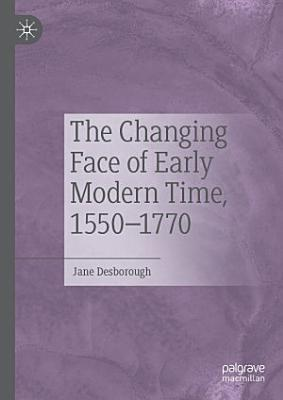 The Changing Face of Early Modern Time  1550   1770 PDF