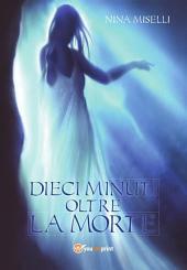 Dieci minuti oltre la morte