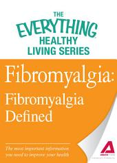 Fibromyalgia: Fibromyalgia Defined: The most important information you need to improve your health