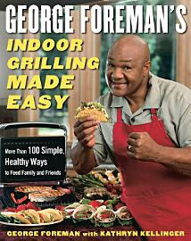 George Foreman S Indoor Grilling Made Easy