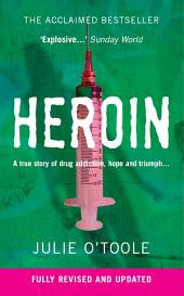 Heroin: A story of drug addiction, hope and triumph...