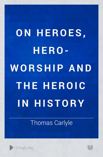 Download On Heroes  Hero worship and the Heroic in History Book