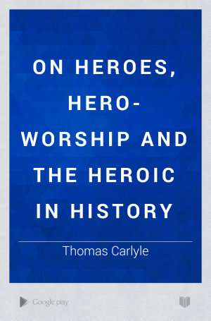 On Heroes  Hero worship and the Heroic in History