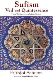 Sufism: Veil and Quintessence : a New Translation with Selected Letters