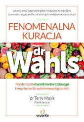 Fenomenalna kuracja dr Wahls: Plan leczenia stwardnienia rozsianego i innych chorób autoimmunologicznych