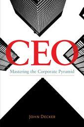 CEO: Mastering the Corporate Pyramid: Mastering the Corporate Pyramid