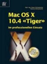 Mac OS X 10 4  Tiger  im professionellen Einsatz PDF