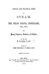 Lessons and Practical Notes on Steam, the Steam Engine, Propellers, Etc., Etc: For Young Engineers, Students, and Others