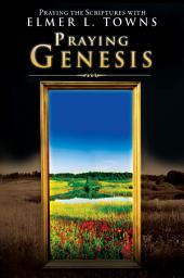 Praying Genesis: (Praying the Scriptures)