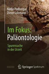 Im Fokus: Paläontologie: Spurensuche in der Urzeit