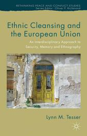 Ethnic Cleansing and the European Union: An Interdisciplinary Approach to Security, Memory and Ethnography