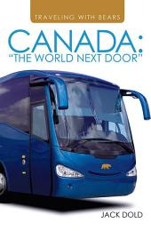 """Traveling with Bears: Canada: """"The World Next Door"""""""