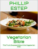 Vegetarian Bible: The Truth Exposed About the Vegetarian Diet