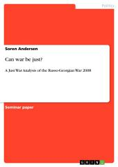 Can war be just?: A Just War Analysis of the Russo-Georgian War 2008