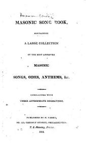 Masonic Song Book, containing a large collection of the most approved Masonic songs, odes, anthems, etc