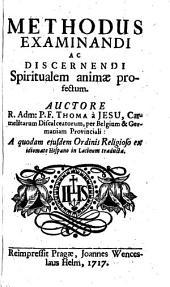 Methodus examinandi ac discernendi Spiritualem animae profectum. Auctore Thoma a Jesu --- ex idiomate Hispano in Latinum traducta