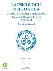 La Psicologia dello Yoga: Corso pratico di Meditazione. La salute attraverso lo yoga, Volume 2