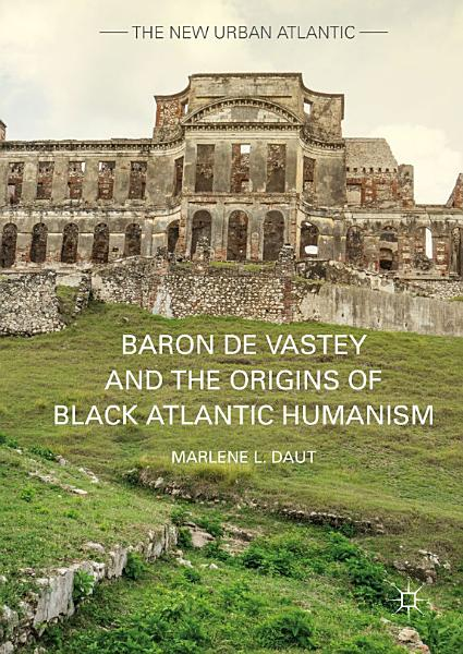 Download Baron de Vastey and the Origins of Black Atlantic Humanism Book