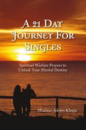 A 21 Day Journey For Singles: Spiritual Warfare Prayers to Unlock Your Marital Destiny