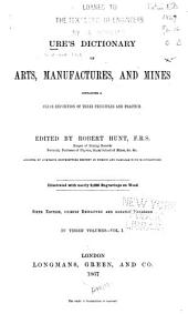 Ures̓ Dictionary of Arts, Manufactures and Mines: Containing a Clear Exposition of Their Principles and Practice, Volume 1
