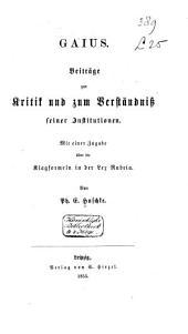 Gajus: Beiträge zur Kritik und zum Verständniss seiner Institutionen: mit einer Zugabe über die Klagformeln in der Lex Rubria
