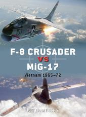 F-8 Crusader vs MiG-17: Vietnam 1965-72