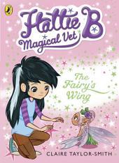 Hattie B, Magical Vet: The Fairy's Wing