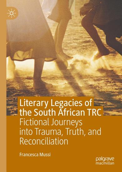 Literary Legacies of the South African TRC PDF