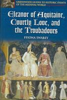 Eleanor of Aquitaine  Courtly Love  and the Troubadours PDF