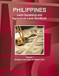 Philippines Land Ownership and Agricultural Laws Handbook Volume 1 Strategic Information and Basic Laws PDF
