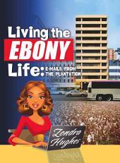 Living the Ebony Life: E-mails from the Plantation : a Memoir