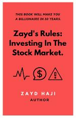 Zayd's Rules: Investing in the Stock Market.