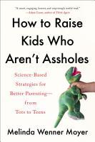 How to Raise Kids Who Aren t Assholes PDF