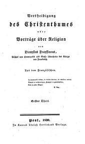 Vertheidigung des Christenthumes oder Vorträge über Religion. Aus dem Französ: Band 1