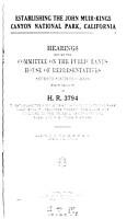 Establishing the John Muir   Kings Canyon National Park  California  Hearings     on H R  3794     March 15  16 17 21 22 28 29 30 31  April 1 4 6 PDF