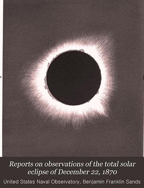 Reports on Observations of the Total Solar Eclipse of December 22  1870