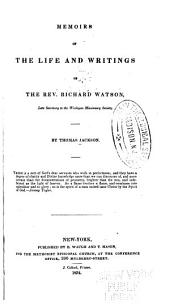 Memoirs of the Life and Writings of the Rev. Richard Watson, Late Secretary to the Wesleyan Missionary Society