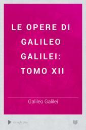 Le Opere di Galileo Galilei: Tomo XII