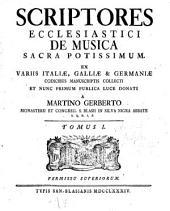 Scriptores ecclesiastici de musica, sacra potissimum: ex variis Italiae, Galliae [et] Germaniae codicibus manuscriptis collecti et nunc primum publica luce donati, Volume 1