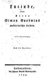 Lucinde, oder Herrn Simon Goodwins medicinische Leiden: Nach d. Engl